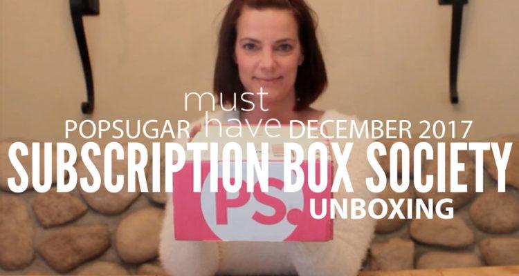 POPSUGAR Must Have December 2017 Unboxing